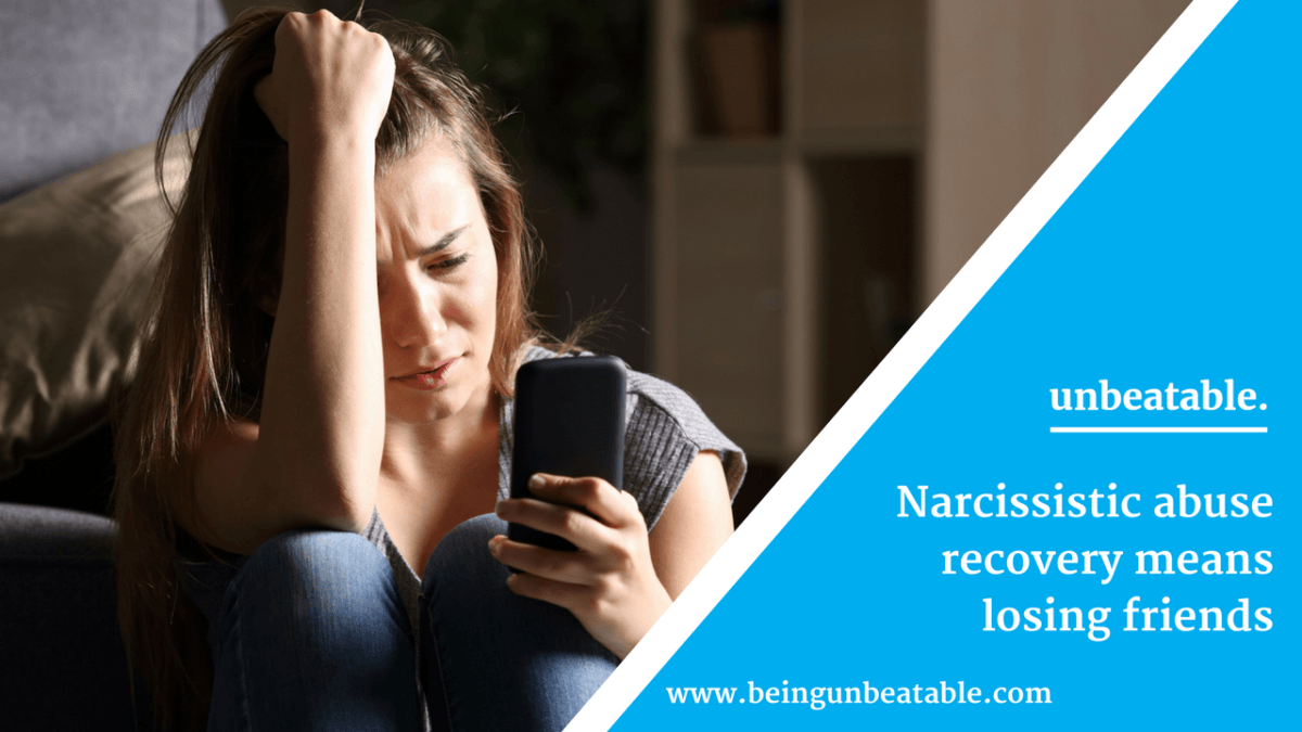 Narcissistic abuse recovery can mean losing friends